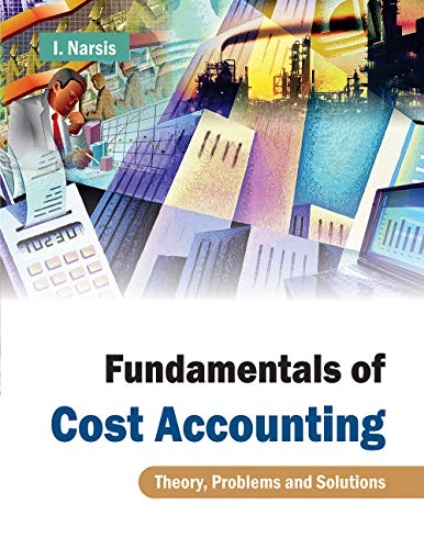 Fundamentals of Cost Accounting: Theory, Problems and Solutions: I. Narsis