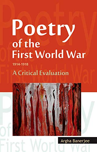 Poetry of the First World War 1914-1918: A Critical Evaluation: Argha Banerjee