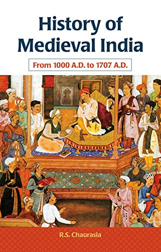 History of Medieval India: From 1000 A.D.: R.S. Chaurasia