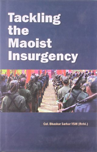 Tackling the Maoist Insurgency: Bhaskar Sarkar VSM (Retd.)