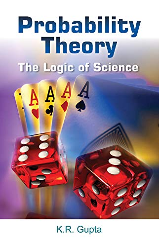 Probability Theory : The Logic Of Science: K.R. Gupta