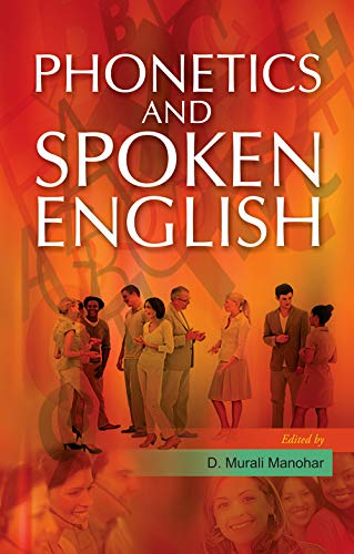 Phonetics and Spoken English: D. Murali Manohar (Ed.)