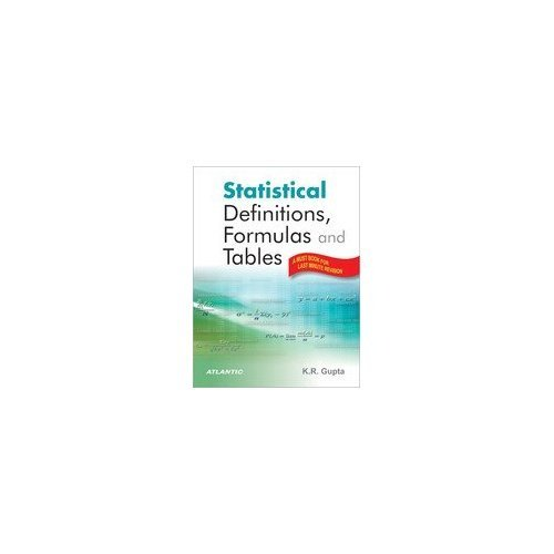 Statistical Definitions, Formulas and Tables: A Must Book for Lost Minute Revision: K.R. Gupta