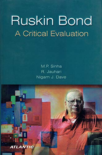 Ruskin Bond: A Critical Evaluation: M.P. Sinha,R. Jauhari,Nigam J. Dave