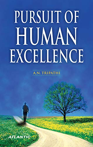 Pursuit of Human Excellence: A.N. Tripathi