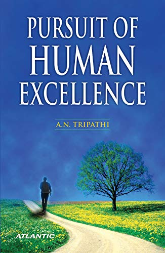 Pursuit of Human Excellence: Tripathi A.N