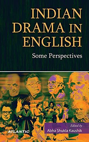 Indian Drama in English: Some Perspectives: Abha Shukla Kaushik