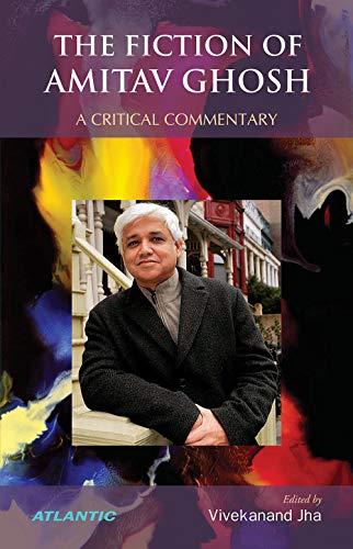 The Fiction of Amitav Ghosh a Critical: Vivekanand Jha (Ed.)