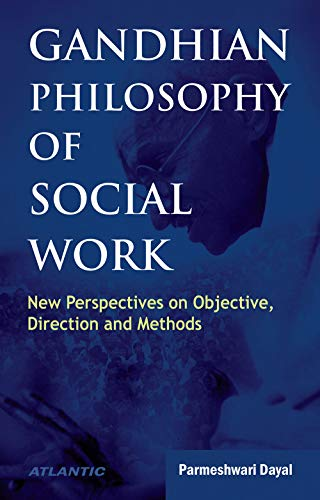 Gandhian Philosophy of Social Work: New Perspectives on Objective, Direction and Methods: ...