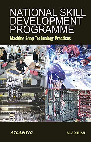 National Skill Development Programme Machine Shop Technology: Adithan M.