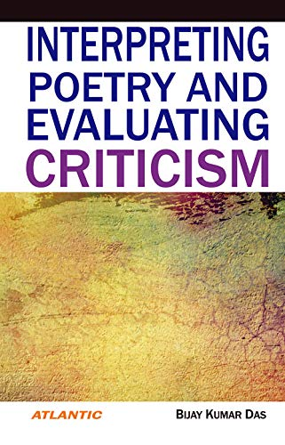 Interpreting Poetry and Evaluating Criticism: Das Bijay Kumar