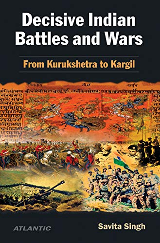 Decisive Indian Battles and Wars: From Kurukshetra: Savita Singh