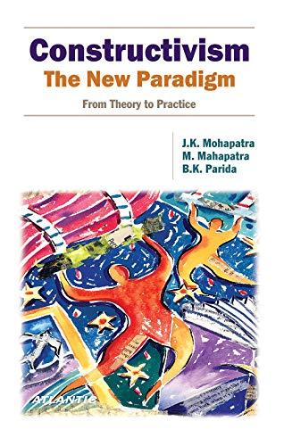Constructivism The New Paradigm (From Theory to: J. K. Mohapatra