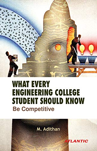 What Every Engineering College Student Should Know: M. Adithan