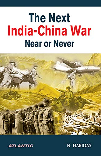 The Next India-China War¿Near Or Never: N. Haridas