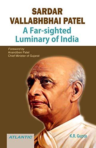 Sardar Vallabhbhai Patel A Far-Sighted Luminary Of: K.R. Gupta
