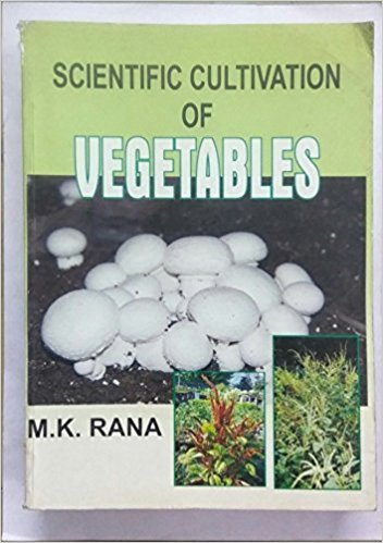 SCIENTIFIC CULTIVATION OF VEGETABLES: M.K. Rana
