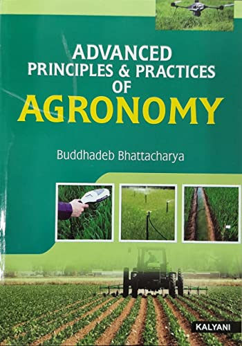 Advanced Principles and Practices of Agronomy: Bhattacharya Buddhadeb