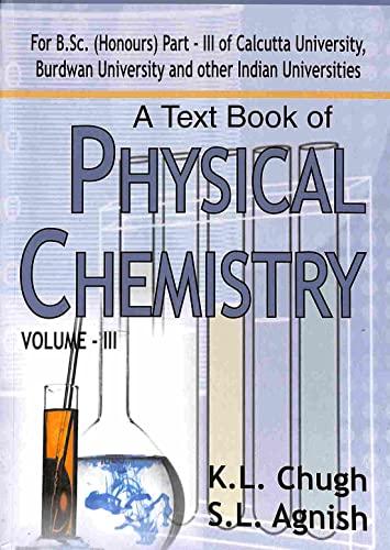 A Textbook of Physical Chemistry B.Sc. 3rd: Chugh K.L., Agnish