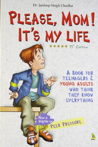 9788128831393: Please, Mom! It's My Life: A Book For Teenagers & Young Adults Who Think They Know Everything