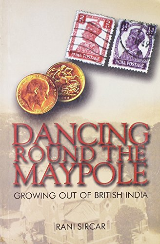 9788129101068: Dancing Round the Maypole: Growing Out of British India
