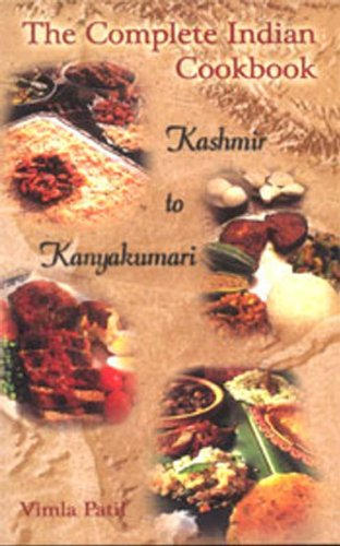 Complete Indian Cookbook: Kashmir to Kanyakumari: Patil, Vimla