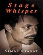 Stage Whisper: Vimal Bhagat