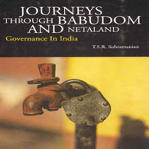 Journeys Through Babudom and Netaland: Governance in: T. S. R.