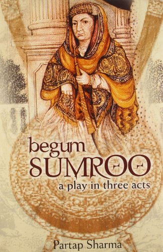Begum Sumroo: A Play in Three Acts