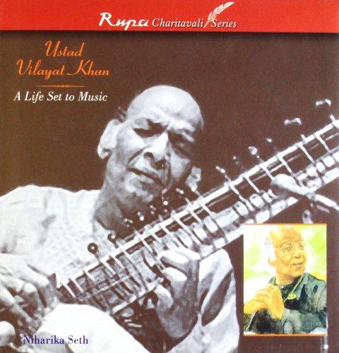 Ustad Vilayat Khan: A Life Set To Music: Niharika Seth
