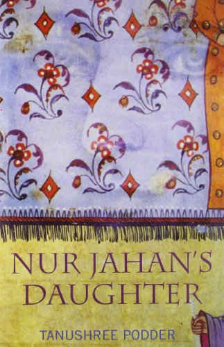 Nur Jahan's Daughter: Podder, Tanushree