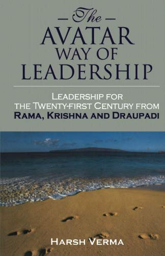 The Avatar Way Of Leadership: Leadership For The Twenty-First Century From Rama, Krishna And ...