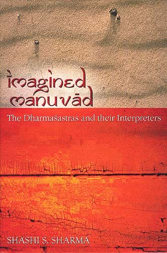 9788129108081: Imagined Manuvad: The Dharmasastras and Their Interpreters