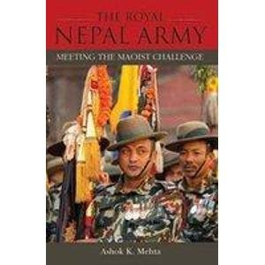 The Royal Nepal Army: Meeting the Maoist Challenge: Ashok K.Mehta