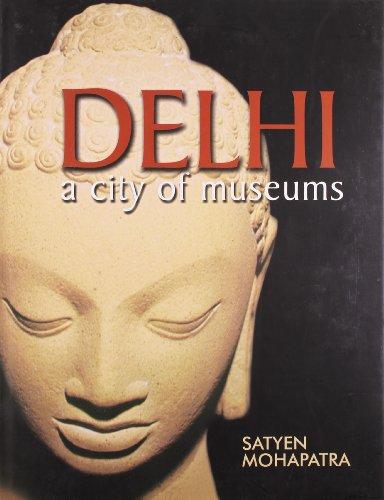 Delhi: A City of Museums: Satyen Mohapatra