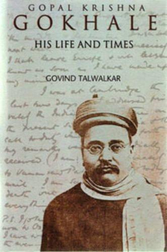 Gopal Krishna Gokhale : His Life and: Govind Talwalkar