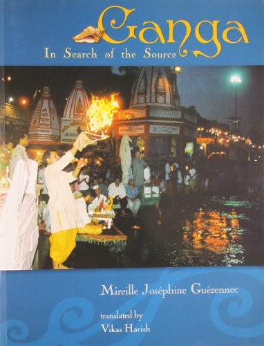 Ganga: In Search of the Source (Full Colour): Mireille-Josephine Guezennec Transalated by Vikas ...