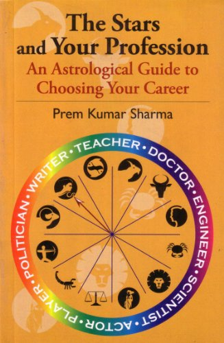 The Stars And Your Profession: An Astrological Guide To Choosing Your Career: Prem Kumar Sharma