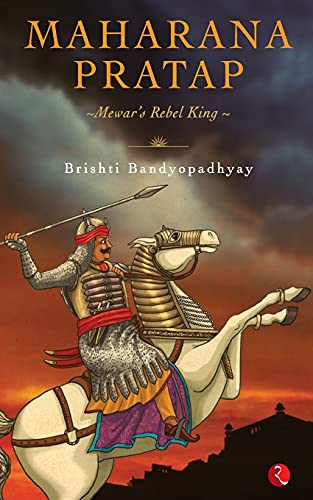 Maharana Pratap: Mewar's Rebel King: Bandyopadhyay, Brishti