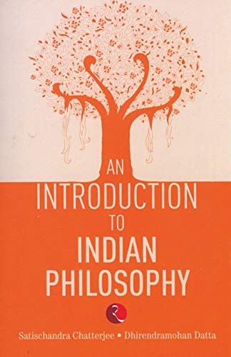 An Introduction to Indian Philosophy: Dhirendramohan Datta,Satischandra Chatterjee