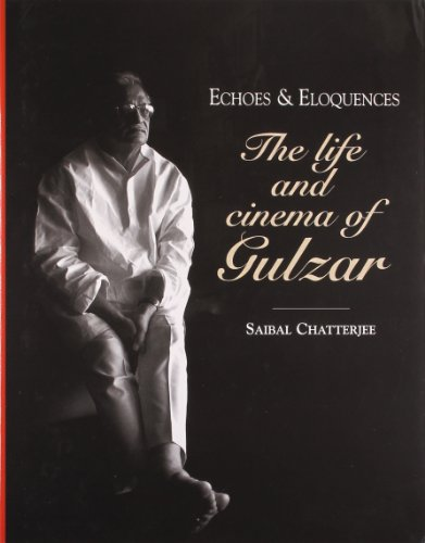 Echoes & Eloquences: The life and cinema of Gulzar: Saibal Chatterjee