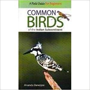 A Field Guide to Common Birds of the Indian Subcontinent: Ananda Banerjee