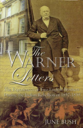 The Warner Letters: The Experiences of Two English Brothers During the Indian Rebellion of 1857-...