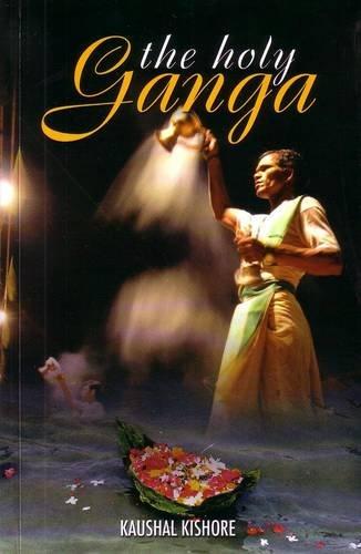 The Holy Ganga (Paperback): Kaushal Kishore