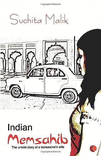 Indian Memsahib: The Untold Story of a Bureaucrat`s Wife: Suchita Malik