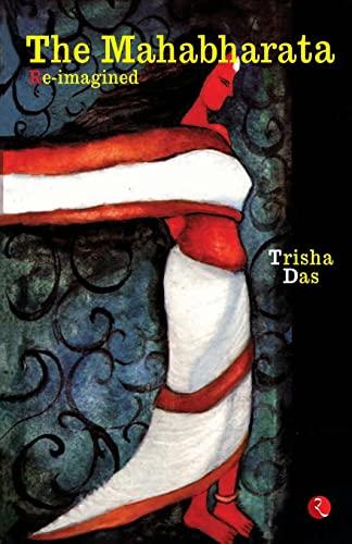 9788129114464: The Mahabharata Re-imagined