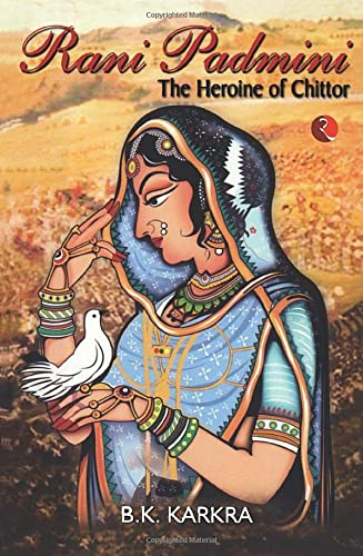 Rani Padmi: The Heroine of Chittor: Karkra, B.K.