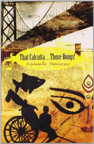 That Calcutta Those Bongs: Dipanwita Mukherjee