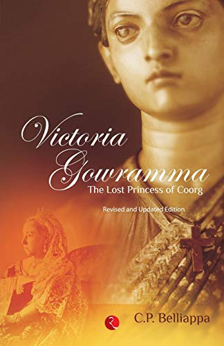 VICTORIA GOWRAMMA : THE LOST PRINCESS OF: C P BELLIAPPA