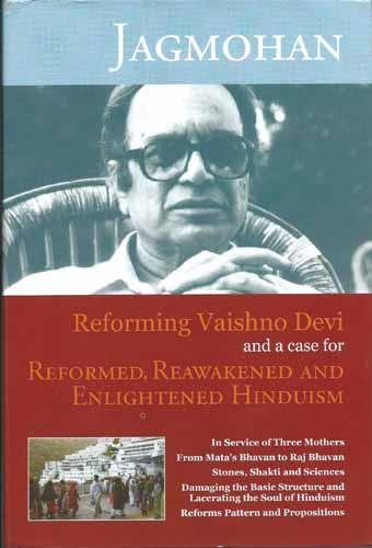 Reforming Vaishno Devi and a Case For Reformed, Reakenened and Enlightened Hinduism: Jagmohan